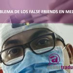 false friends en medicina | Online Traductores