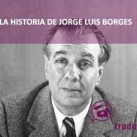 Historia de la traducción: el caso de Jorge Luis Borges