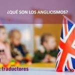 ¿Qué son los anglicismos?